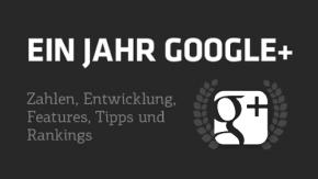 Happy Birthday, Google+: Zahlen, Features, Rankings und mehr [Infografik]