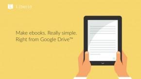 Google Drive, dein Freund und Verleger: So einfach wird das E-Book mit Liberio
